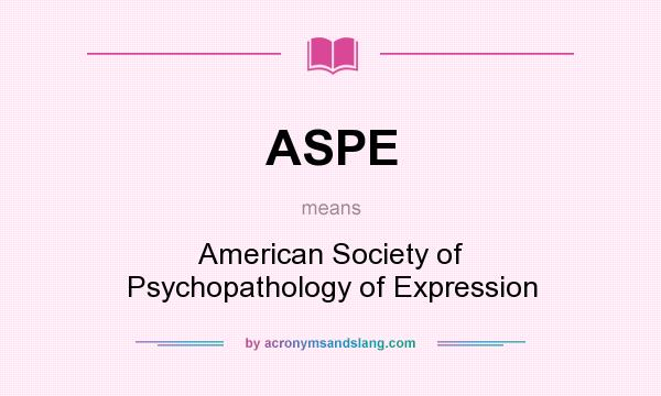 What does ASPE mean? It stands for American Society of Psychopathology of Expression