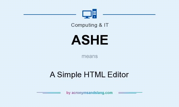 What does ASHE mean? It stands for A Simple HTML Editor