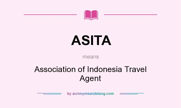 What does ASITA mean? It stands for Association of Indonesia Travel Agent