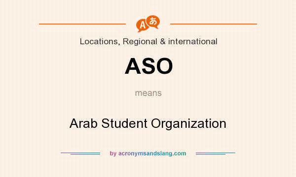 What does ASO mean? It stands for Arab Student Organization