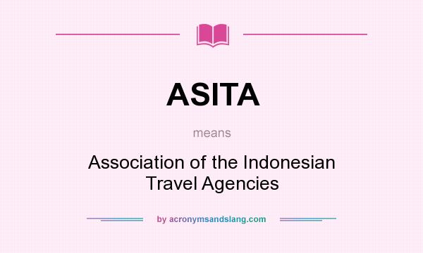 What does ASITA mean? It stands for Association of the Indonesian Travel Agencies