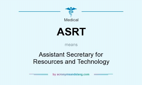 What does ASRT mean? It stands for Assistant Secretary for Resources and Technology