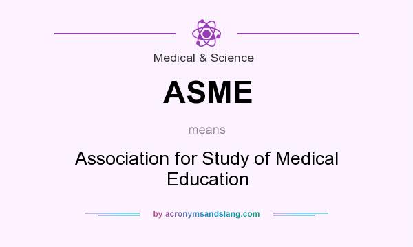 What does ASME mean? It stands for Association for Study of Medical Education