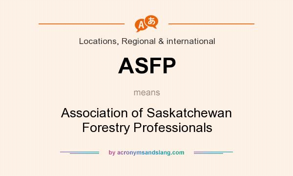 What does ASFP mean? It stands for Association of Saskatchewan Forestry Professionals