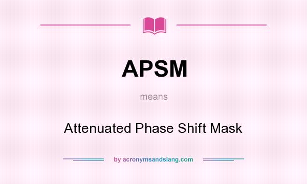 What does APSM mean? It stands for Attenuated Phase Shift Mask