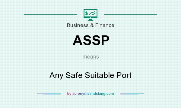What does ASSP mean? It stands for Any Safe Suitable Port