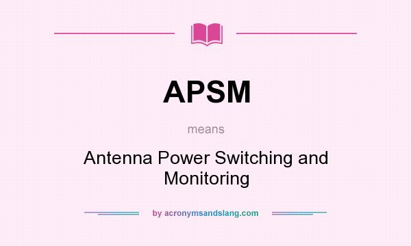 What does APSM mean? It stands for Antenna Power Switching and Monitoring
