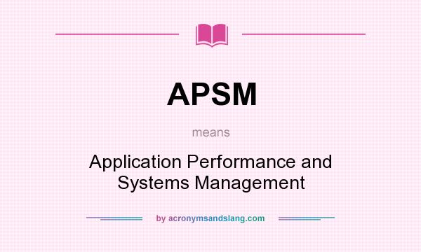 What does APSM mean? It stands for Application Performance and Systems Management