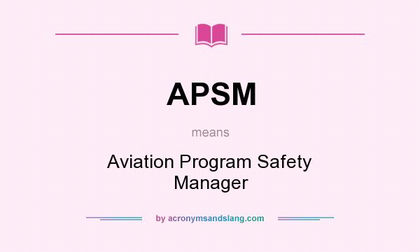 What does APSM mean? It stands for Aviation Program Safety Manager