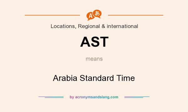 What does AST mean? It stands for Arabia Standard Time