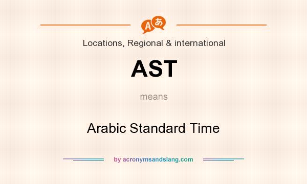 What does AST mean? It stands for Arabic Standard Time
