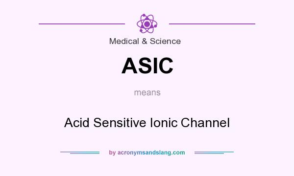 What does ASIC mean? It stands for Acid Sensitive Ionic Channel