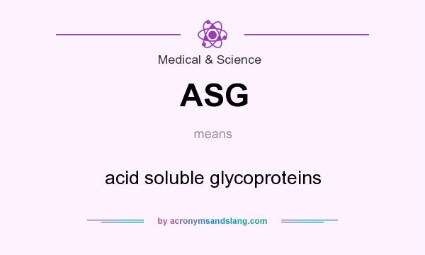 What does ASG mean? It stands for acid soluble glycoproteins
