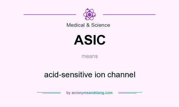 What does ASIC mean? It stands for acid-sensitive ion channel