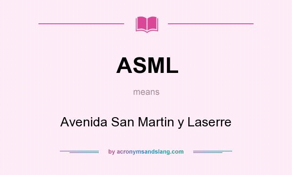 What does ASML mean? It stands for Avenida San Martin y Laserre