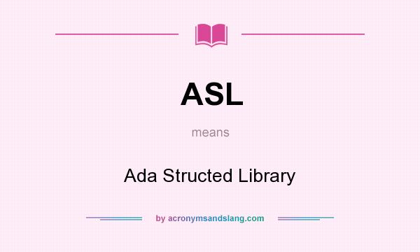 ASL - Ada Structed Library in Undefined by AcronymsAndSlang com