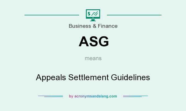 What does ASG mean? It stands for Appeals Settlement Guidelines
