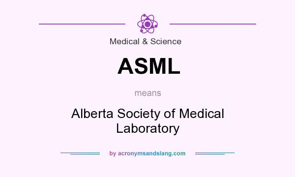 What does ASML mean? It stands for Alberta Society of Medical Laboratory