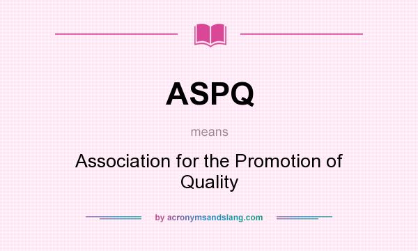 What does ASPQ mean? It stands for Association for the Promotion of Quality