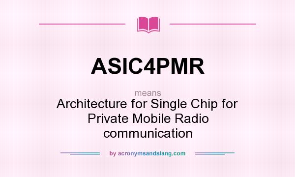 What does ASIC4PMR mean? It stands for Architecture for Single Chip for Private Mobile Radio communication