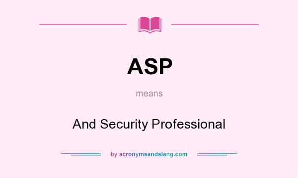 What does ASP mean? It stands for And Security Professional