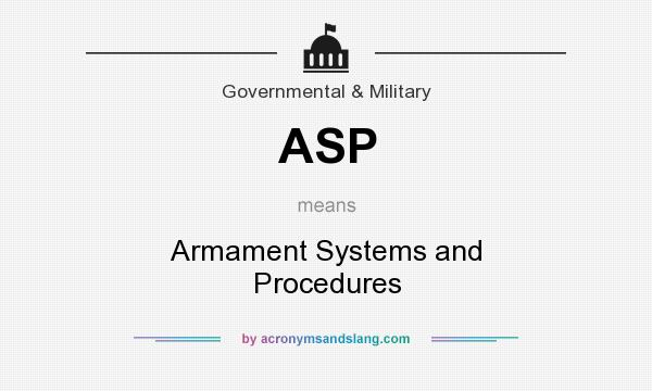 What does ASP mean? It stands for Armament Systems and Procedures