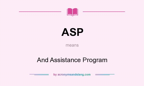 What does ASP mean? It stands for And Assistance Program