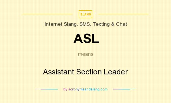 What does ASL mean? It stands for Assistant Section Leader
