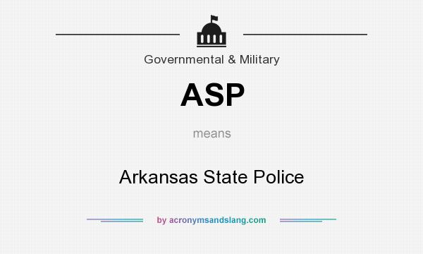 What does ASP mean? It stands for Arkansas State Police