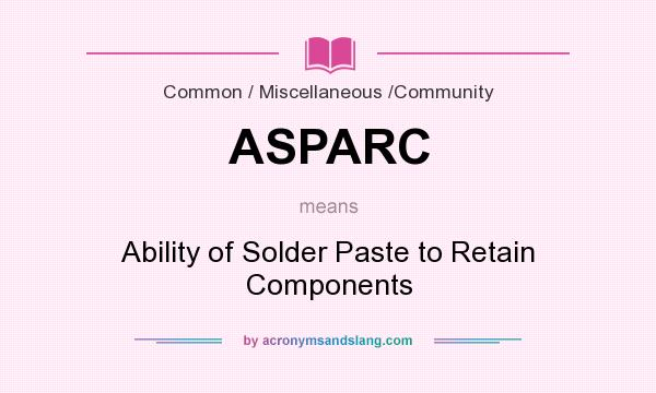 What does ASPARC mean? It stands for Ability of Solder Paste to Retain Components