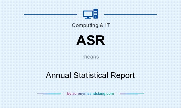 What does ASR mean? It stands for Annual Statistical Report