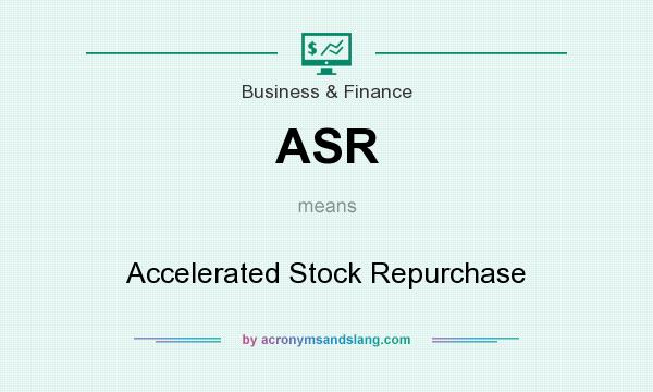 What does ASR mean? It stands for Accelerated Stock Repurchase