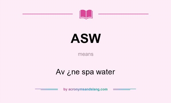 What does ASW mean? It stands for Av ¿ne spa water