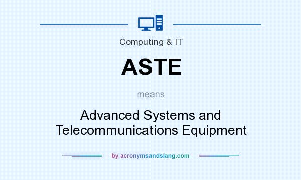 What does ASTE mean? It stands for Advanced Systems and Telecommunications Equipment