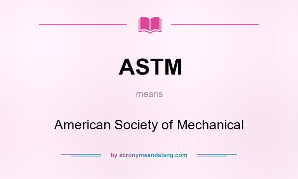 What does ASTM mean? It stands for American Society of Mechanical