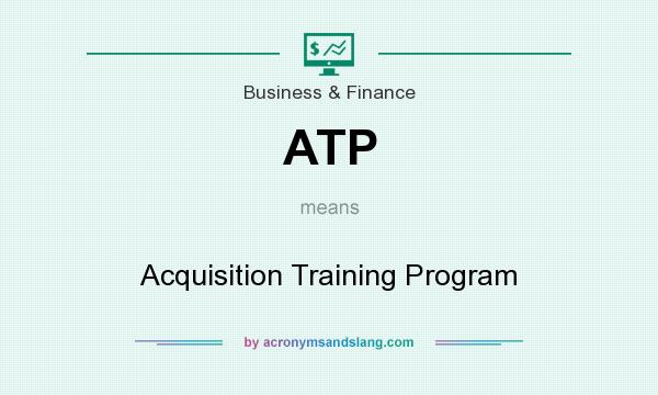 What does ATP mean? It stands for Acquisition Training Program
