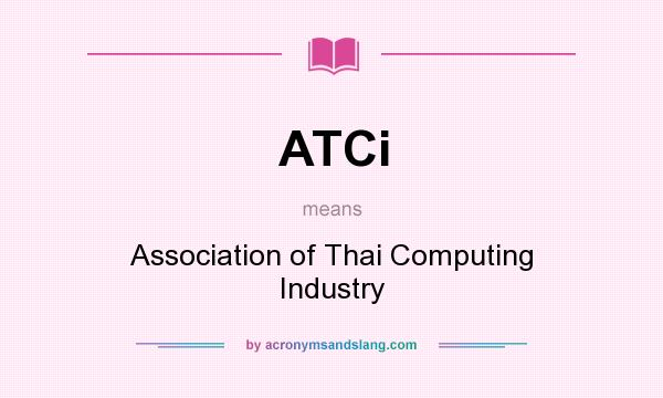 What does ATCi mean? It stands for Association of Thai Computing Industry