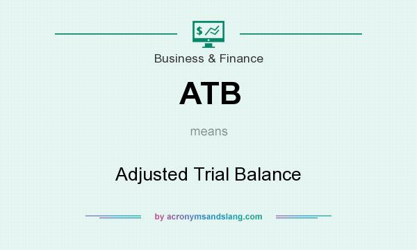 What does ATB mean? It stands for Adjusted Trial Balance