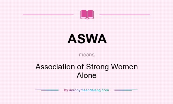 What does ASWA mean? It stands for Association of Strong Women Alone