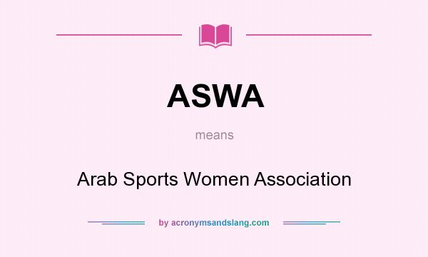 What does ASWA mean? It stands for Arab Sports Women Association