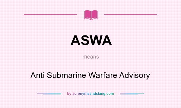 What does ASWA mean? It stands for Anti Submarine Warfare Advisory