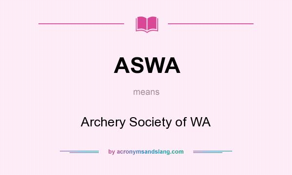 What does ASWA mean? It stands for Archery Society of WA
