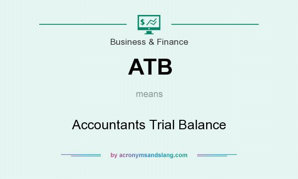 What does ATB mean? It stands for Accountants Trial Balance
