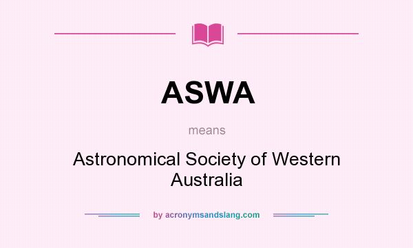 What does ASWA mean? It stands for Astronomical Society of Western Australia