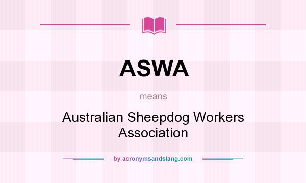 What does ASWA mean? It stands for Australian Sheepdog Workers Association