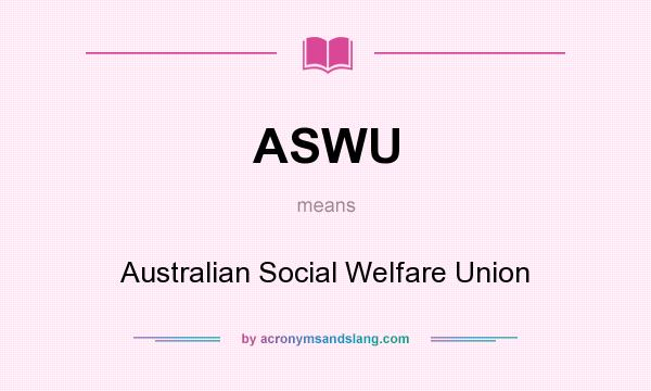 What does ASWU mean? It stands for Australian Social Welfare Union