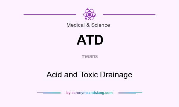 What does ATD mean? It stands for Acid and Toxic Drainage