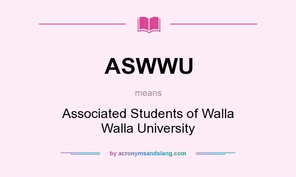 What does ASWWU mean? It stands for Associated Students of Walla Walla University