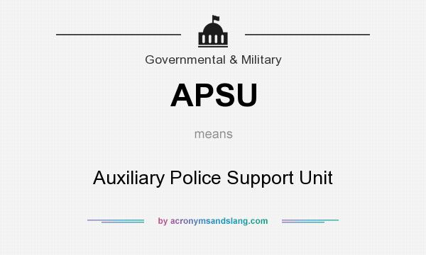 What does APSU mean? It stands for Auxiliary Police Support Unit