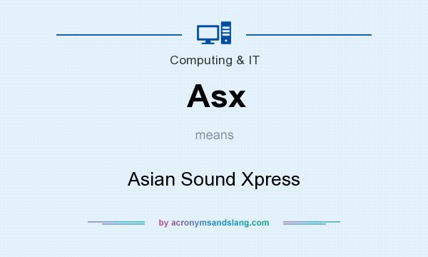What does Asx mean? It stands for Asian Sound Xpress